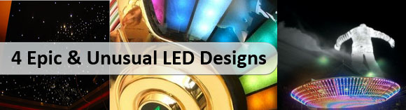 4 Epic & Unusual LED Designs